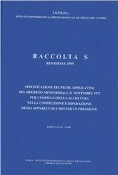 Raccolta S. Specificazioni tecniche applicative del DM 21 novembre 1972 per l'impiego della saldatura... Degli apparecchi e sistemi in pressione