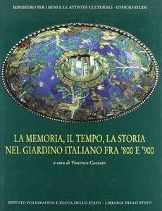 Libro La memoria, il tempo, la storia nel giardino italiano fra '800 e '900