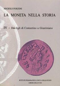 La moneta nella storia. Vol. 4: Dai figli di Costantino a Giustiniano.