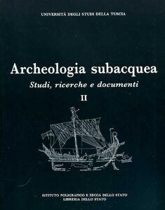 Libro Archeologia subacquea. Studi, ricerche e documenti. Vol. 2