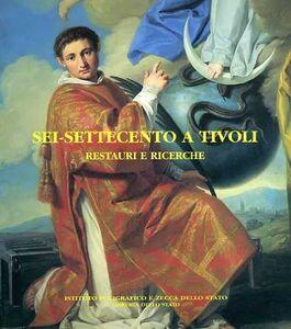 Foto Cover di Sei-Settecento a Tivoli. Restauri e ricerche. Catalogo, Libro di  edito da Ist. Poligrafico dello Stato