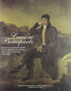 Libro Luciano Bonaparte. Le sue collezioni d'arte, le sue residenze a Roma, nel Lazio, in Italia (1804-1840)