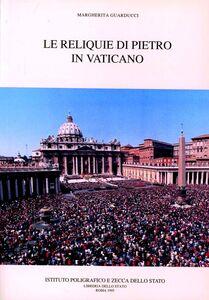 Libro Le reliquie di Pietro in Vaticano Margherita Guarducci