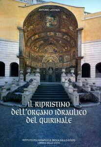 Foto Cover di Il ripristino dell'organo idraulico del Quirinale, Libro di Antonio Latanza, edito da Ist. Poligrafico dello Stato