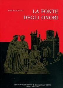 La fonte degli onori. Il sistema delle onorificenze in Italia dalle sue origini ai giorni nostri