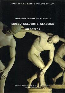 Roma. Università La Sapienza. Museo dell'arte classica «La Gipsoteca». Vol. 1