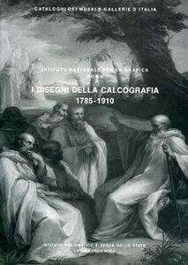 Roma. Istituto nazionale per la grafica. I disegni della calcografia (1785-1910). Vol. 1