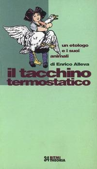 Il Il tacchino termostatico. Un etologo e i suoi animali - Alleva Enrico - wuz.it