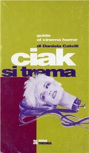 Libro Ciak si trema. Guida al cinema horror Daniela Catelli