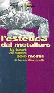 Foto Cover di L' estetica del metallaro. Là fuori ci sono i mostri, Libro di Carlo Signorelli, edito da Costa & Nolan