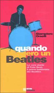 Quando ero un Beatles. La vera storia di Pete Best, il primo batterista dei Beatles