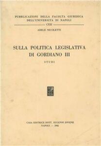 Foto Cover di Sulla politica legislativa di Gordiano III. Studi, Libro di Adele Nicoletti, edito da Jovene