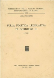 Libro Sulla politica legislativa di Gordiano III. Studi Adele Nicoletti