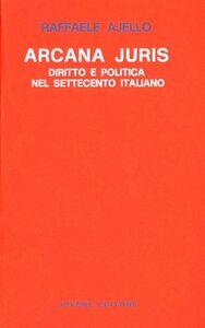 Libro Arcana juris. Diritto e politica nel Settecento italiano Raffaele Ajello