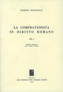 La compravendita in diritto romano. Vol. 1