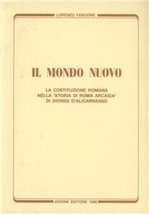 Il mondo nuovo. La costituzione romana nella «Storia di Roma arcaica» di Dionigi d'Alicarnasso. Vol. 1