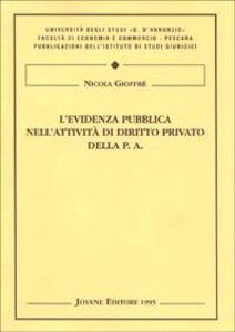 Libro L' evidenza pubblica nell'attività di diritto privato della pubblica amministrazione. Riferimenti alle norme sui pubblici appalti Nicola Gioffrè