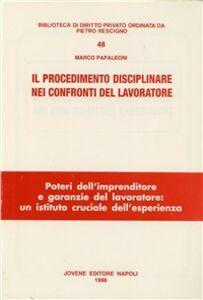Libro Il procedimento disciplinare nei confronti del lavoratore Marco Papaleoni