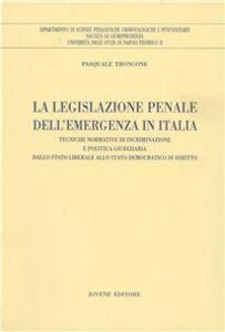Libro La legislazione penale dell'emergenza in Italia. Tecniche normative di incriminazione e politica giudiziaria dallo Stato liberale allo Stato democratico di diritto Pasquale Troncone