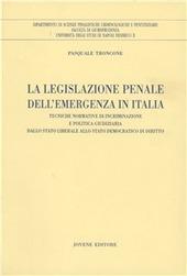 La legislazione penale dell'emergenza in Italia. Tecniche normative di incriminazione e politica giudiziaria dallo Stato liberale allo Stato democratico di diritto
