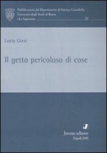 Foto Cover di Il getto pericoloso di cose, Libro di Lucia Gizzi, edito da Jovene