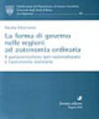 La La forma di governo nelle regioni ad autonomia ordinaria. Il parlamentarismo iper-razionalizzato e l'autonomia statutaria - Viceconte Nicola - wuz.it