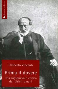 Libro Prima il dovere. Una ragionevole critica dei diritti umani Umberto Vincenti