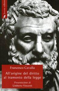 Foto Cover di All'origine del diritto. Al tramonto della legge, Libro di Francesco Cavalla, edito da Jovene
