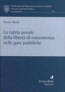 Libro La tutela penale della libertà di concorrenza nelle gare pubbliche Nicola Madia
