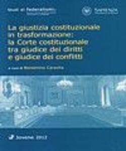 Libro La giustizia costituzionale in trasformazione. La Corte costituzionale tra giudice dei diritti e giudice dei conflitti
