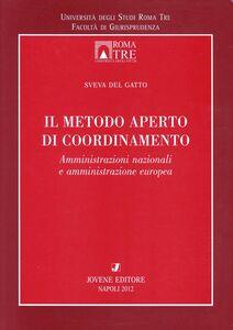 Foto Cover di Il metodo aperto di coordinamento. Amministrazioni nazionali e amministrazione europea, Libro di Sveva Del Gatto, edito da Jovene