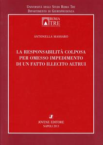 Libro La responsabilità colposa per omesso impedimento di un fatto illecito altrui Antonella Massaro