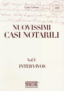 Nuovissimi casi notarili. Vol. 5: Inter vivos.