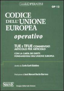 Libro Codice dell'Unione europea operativo. TUE e TFUE commentati articolo per articolo. Con la carta dei diritti fondamentali dell'Unione Europea