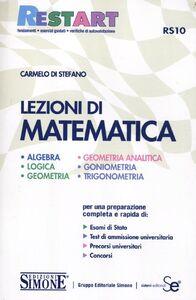Libro Lezioni di matematica. Algebra, logica, geometria, geometria analitica, goniometria, trigonometria Carmelo Di Stefano
