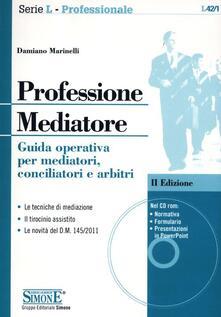 Professione mediatore. Guida operativa per mediatori, conciliatori e arbitri. Con CD-ROM.pdf