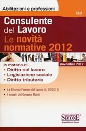 Consulente del lavoro. Le novità normative 2012
