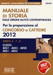Manuale di storia dalle origini all'età contemporanea per la preparazione al concorso a cattedra 2012. Ambiti: 4-7-9. Classi: A037, A043, A050, A051, A052