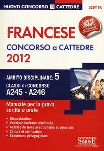 Libro Francese. Concorso a cattedre 2012. Ambito disciplinare 5. Classi di concorso A245-A246. Manuale per la prova scritta e orale
