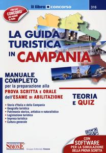 Libro La guida turistica in Campania. Manuale completo per la preparazione alla prova scritta e orale dell'esame di abilitazione. Teoria e quiz