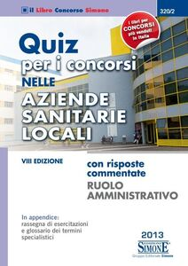 Libro Quiz per i concorsi nelle aziende sanitarie locali. Con risposte commentate. Ruolo amministrativo