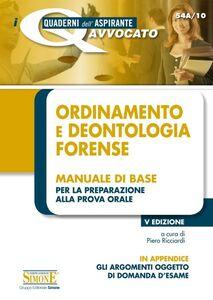 Libro Ordinamento e deontologia forense. Manuale di base per la preparazione alla prova orale