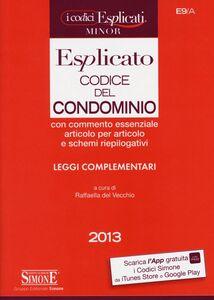 Libro Codice del condominio esplicato. Leggi complementari. Ediz. minore