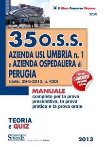 Libro 35 O.S.S. azienda USL Umbria n. 1 e azienda ospedaliera di Perugia. Teoria e quiz. Manuale completo per la prova preselettiva, la prova pratica e la prova orale