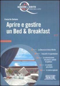 Foto Cover di Aprire e gestire un bed & breakfast, Libro di Cinzia De Stefanis, edito da Edizioni Giuridiche Simone
