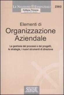 Librisulladiversita.it Elementi di organizzazione aziendale. La gestione dei processi e dei progetti, le strategie, i nuovi strumenti di direzione Image