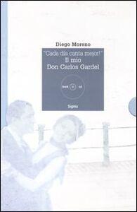 Foto Cover di «Cada día canta mejor!». Il mio Don Carlos Gardel. Con CD Audio, Libro di Diego Moreno, edito da Sigma Libri