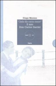 Libro «Cada día canta mejor!». Il mio Don Carlos Gardel. Con CD Audio Diego Moreno