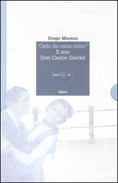 «Cada día canta mejor!». Il mio Don Carlos Gardel. Con CD Audio