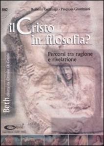 Libro Il Cristo in filosofia? Percorsi tra ragione e rivelazione Roberto Gallinaro , Pasquale Giustiniani
